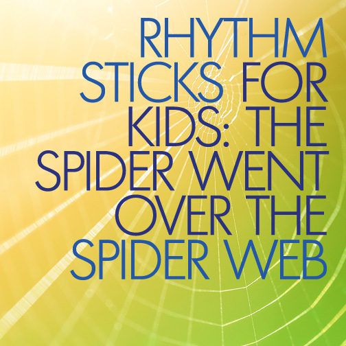 Rhythm Sticks for Kids: The Spider Went Over the Spider Web