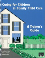 Caring for Children in Family Child Care: A Trainer's Guide
