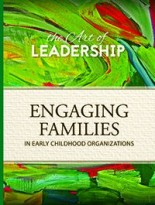 The Art of Leadership: Engaging Families in Early Childhood Organizations