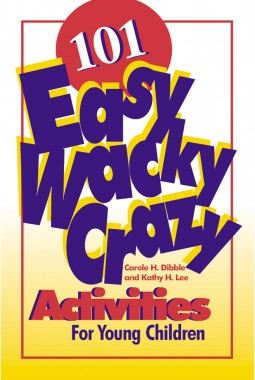 101 Easy, Wacky, Crazy Activities for Young Children
