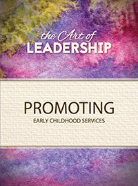 The Art of Leadership: Promoting Early Childhood Services