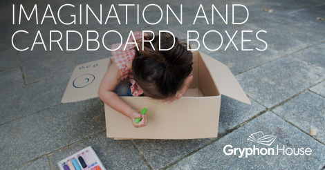 Imagination and Cardboard Boxes | Gryphon House