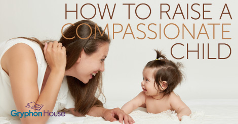 How to Raise a Compassionate Child | Gryphon House