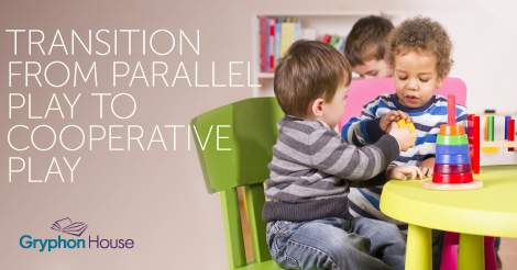Transition from Parallel Play to Cooperative Play | Gryphon House