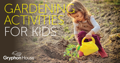 Gardening Activities for Kids | Gryphon House