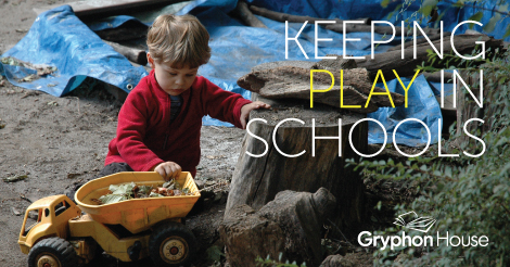 Keeping Play in Schools | Gryphon House