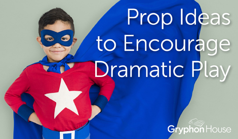 Prop Ideas to Encourage Dramatic Play