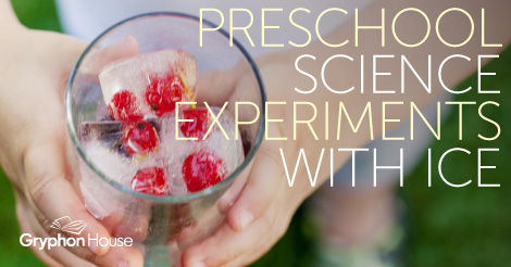 Preschool Science Experiments with Ice | Gryphon House