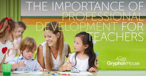 The Importance of Professional Development for Teachers | Gryphon House