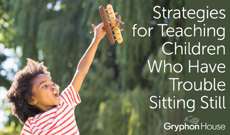 Strategies for Teaching Children Who Have Trouble Sitting Still