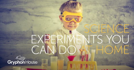 Science Experiments You Can Do at Home | Gryphon House