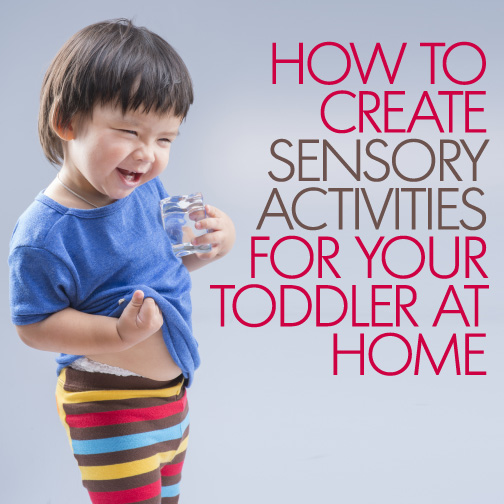 How to create sensory activities for your toddler at home.