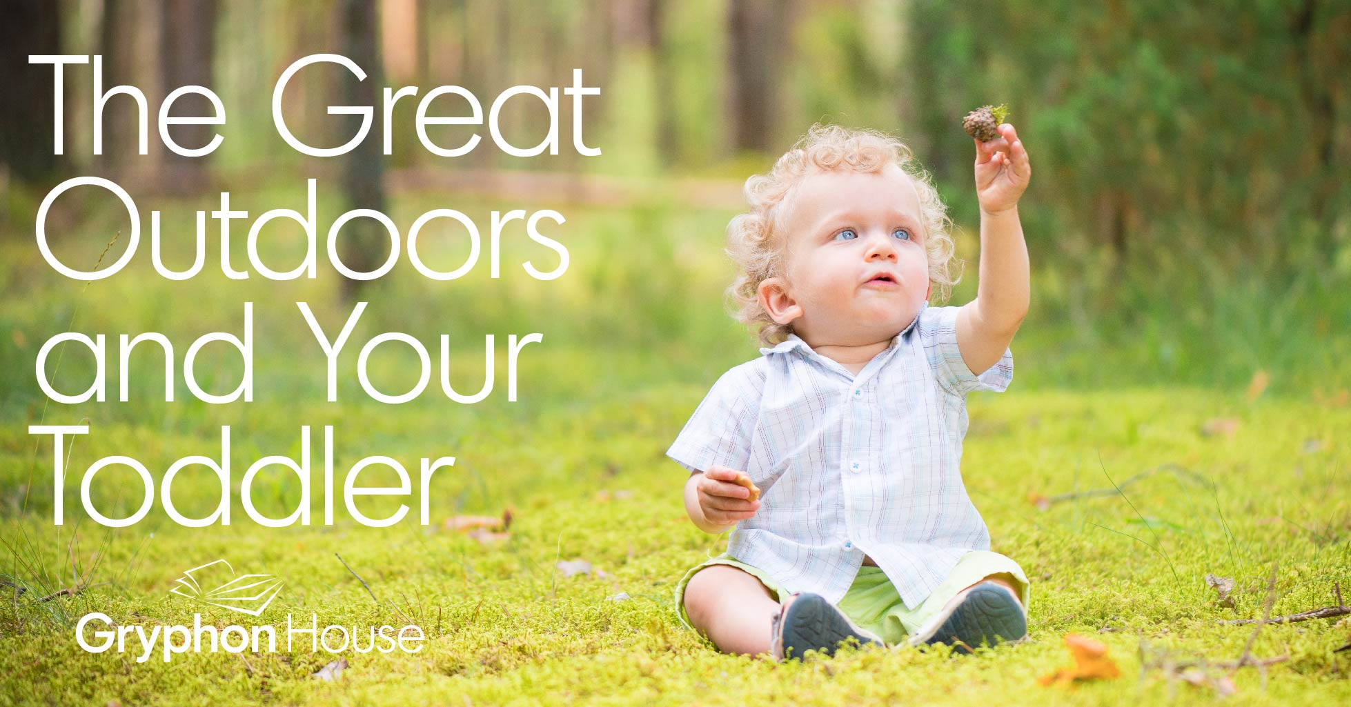 The Great Outdoors and Your Toddler | Gryphon House